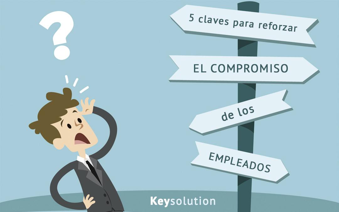 5 claves para reforzar el compromiso de los empleados