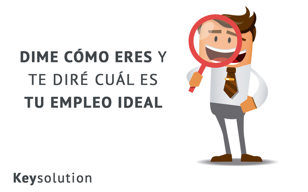 Dime c mo eres y te dir cu l es tu empleo ideal keysolution for Test trabajo ideal